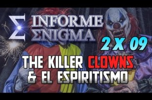 Informe Enigma 2×09 – The Killer Clowns & El espiritismo (25/02/2017)