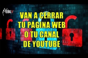 Ya pueden censurar tu Web o canal de Youtube